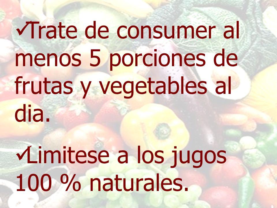 Trate de consumer al menos 5 porciones de frutas y vegetables al dia.