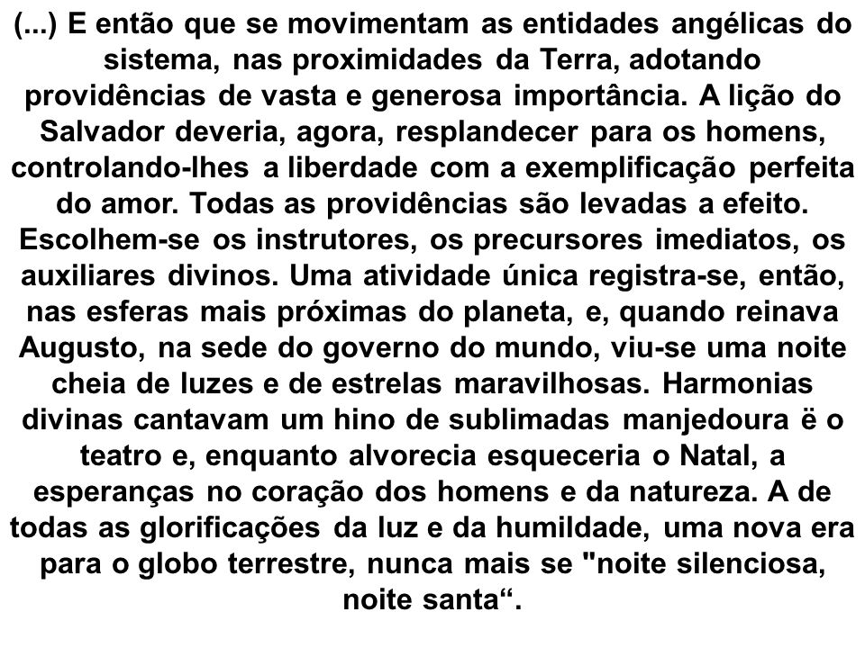 (...) E então que se movimentam as entidades angélicas do sistema, nas proximidades da Terra, adotando providências de vasta e generosa importância.