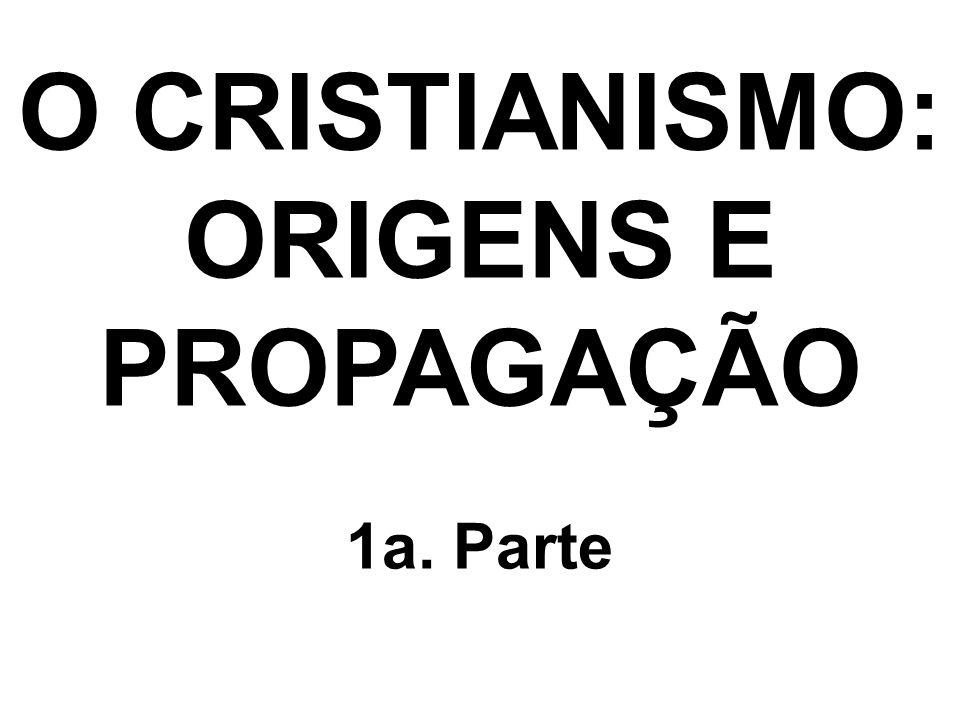 O CRISTIANISMO: ORIGENS E PROPAGAÇÃO 1a. Parte