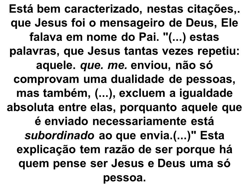 Em João, 14:28, Jesus não só esclarece a sua qualidade de mensageiro de Deus como também (...) consagra o princípio de diferença hierárquica que existe entre o Pai e o Filho.