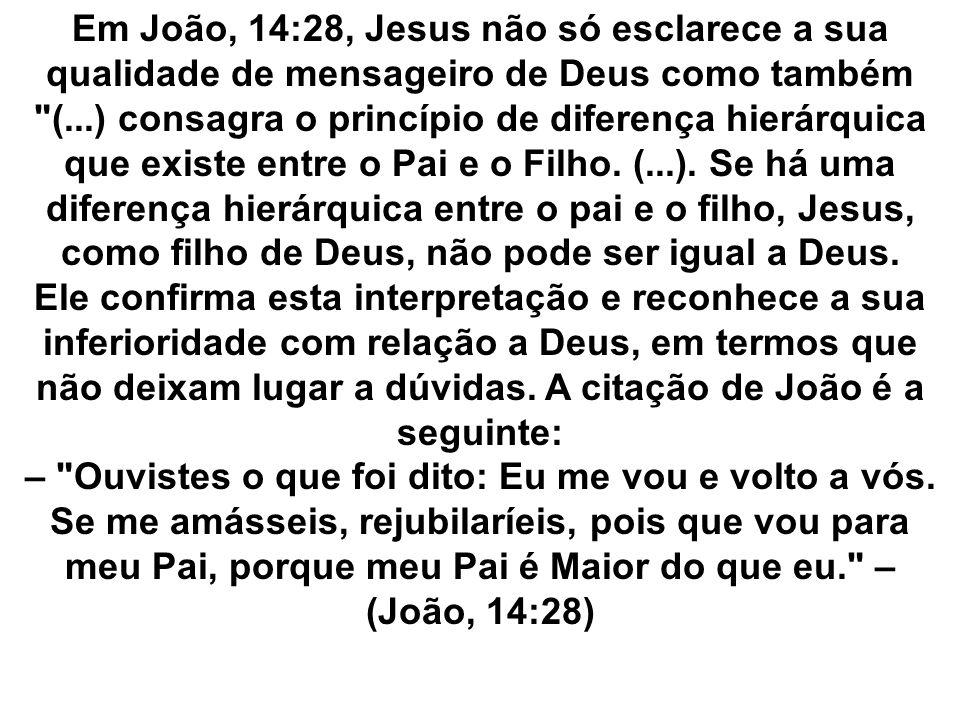 Em João, 14:28, Jesus não só esclarece a sua qualidade de mensageiro de Deus como também