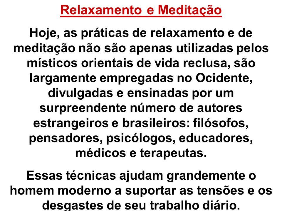 Relaxamento e Meditação Hoje, as práticas de relaxamento e de meditação não são apenas utilizadas pelos místicos orientais de vida reclusa, são largam