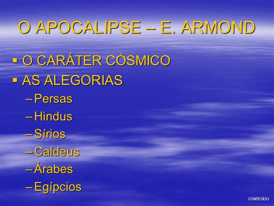 O APOCALIPSE – E. ARMOND  O CARÁTER CÓSMICO  AS ALEGORIAS –Persas –Hindus –Sírios –Caldeus –Árabes –Egípcios CONTEÚDO