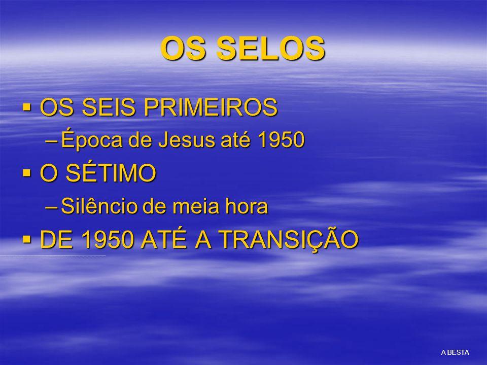  OS SEIS PRIMEIROS –Época de Jesus até 1950  O SÉTIMO –Silêncio de meia hora  DE 1950 ATÉ A TRANSIÇÃO A BESTA