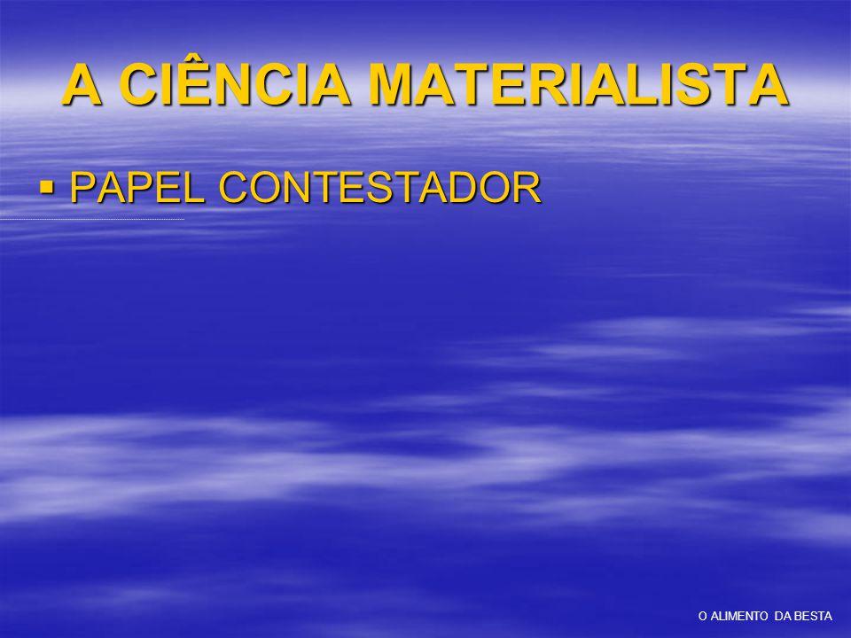 A CIÊNCIA MATERIALISTA  PAPEL CONTESTADOR O ALIMENTO DA BESTA
