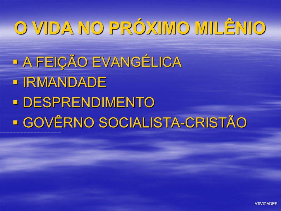O VIDA NO PRÓXIMO MILÊNIO  A FEIÇÃO EVANGÉLICA  IRMANDADE  DESPRENDIMENTO  GOVÊRNO SOCIALISTA-CRISTÃO ATIVIDADES
