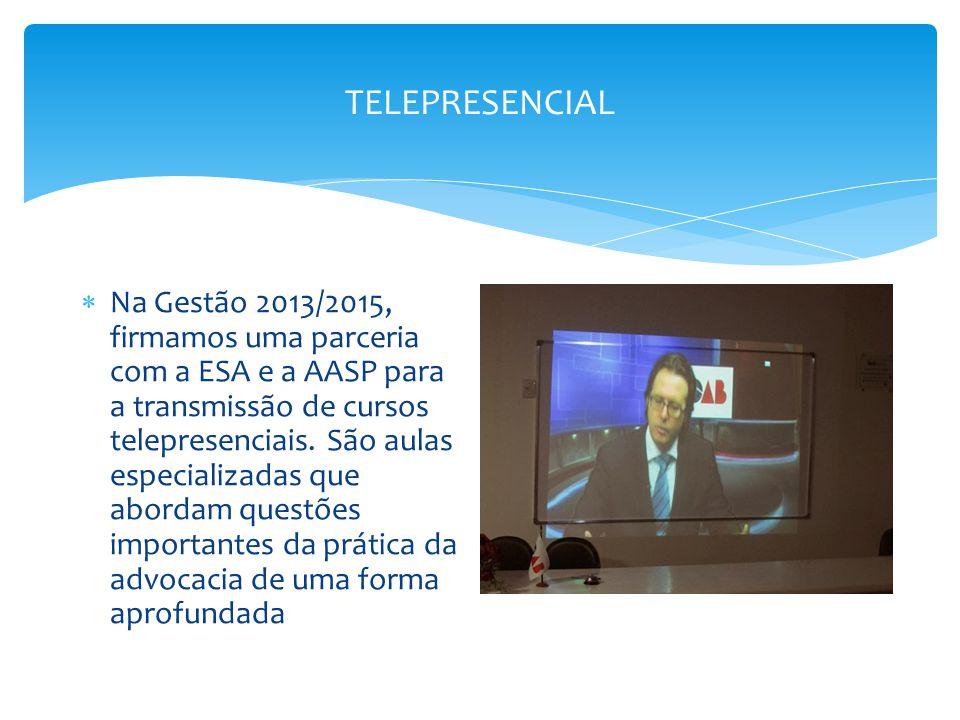 TELEPRESENCIAL  Na Gestão 2013/2015, firmamos uma parceria com a ESA e a AASP para a transmissão de cursos telepresenciais. São aulas especializadas