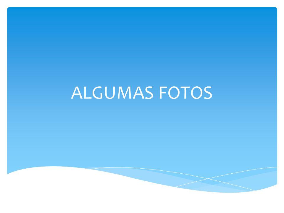 ALGUMAS FOTOS