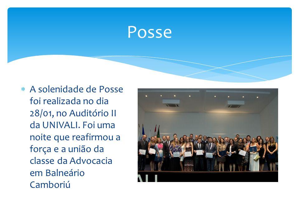 Posse  A solenidade de Posse foi realizada no dia 28/01, no Auditório II da UNIVALI. Foi uma noite que reafirmou a força e a união da classe da Advoc