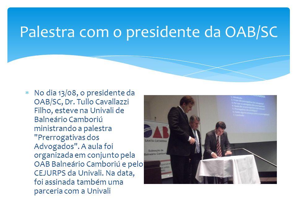 Palestra com o presidente da OAB/SC  No dia 13/08, o presidente da OAB/SC, Dr. Tullo Cavallazzi Filho, esteve na Univali de Balneário Camboriú minist