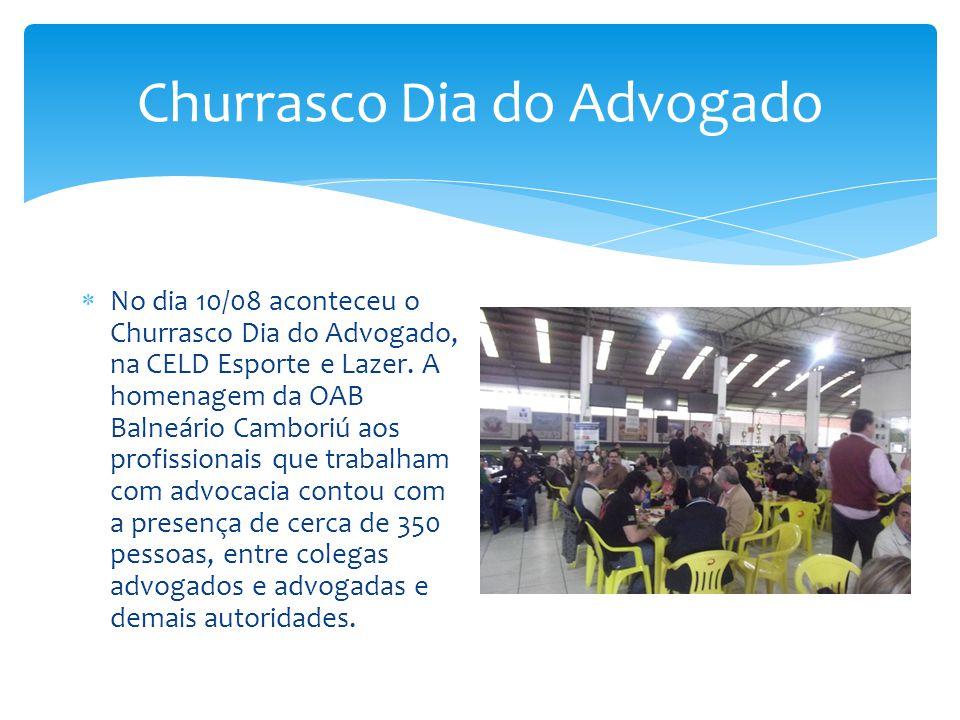 Churrasco Dia do Advogado  No dia 10/08 aconteceu o Churrasco Dia do Advogado, na CELD Esporte e Lazer. A homenagem da OAB Balneário Camboriú aos pro