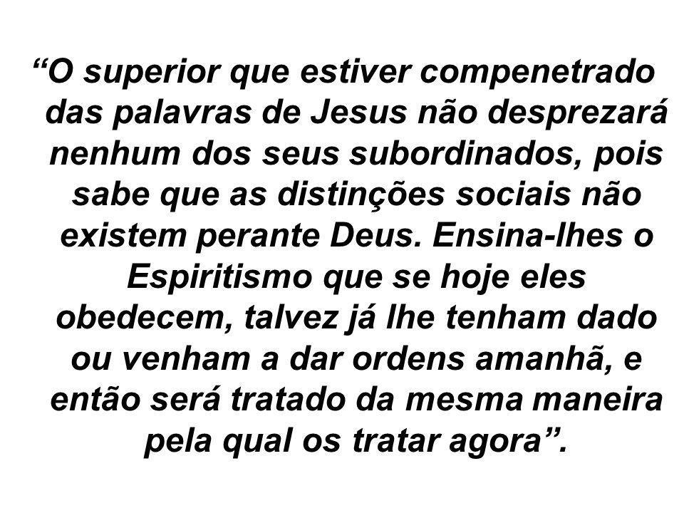 """""""O superior que estiver compenetrado das palavras de Jesus não desprezará nenhum dos seus subordinados, pois sabe que as distinções sociais não existe"""