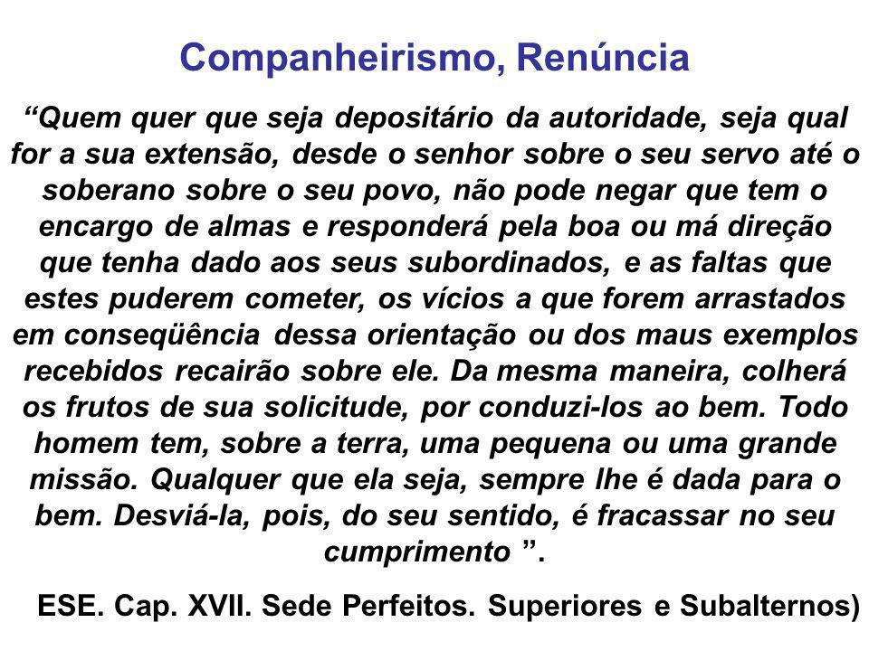 """Companheirismo, Renúncia """"Quem quer que seja depositário da autoridade, seja qual for a sua extensão, desde o senhor sobre o seu servo até o soberano"""