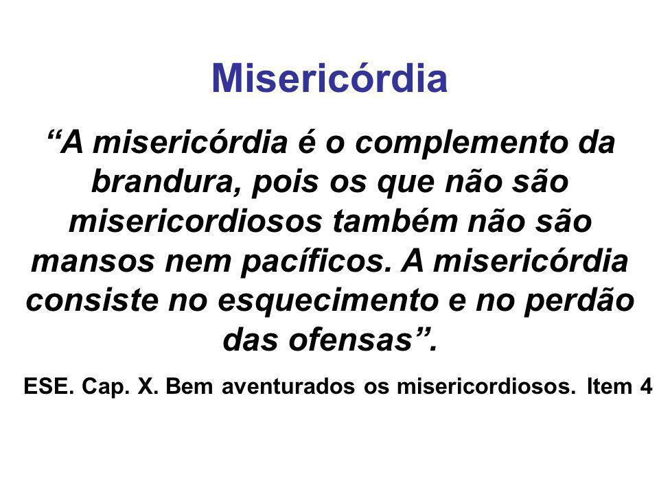 """Misericórdia """"A misericórdia é o complemento da brandura, pois os que não são misericordiosos também não são mansos nem pacíficos. A misericórdia cons"""