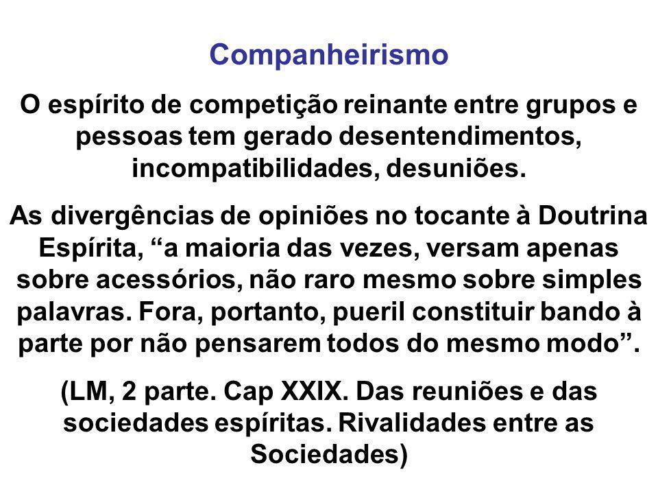 Companheirismo O espírito de competição reinante entre grupos e pessoas tem gerado desentendimentos, incompatibilidades, desuniões. As divergências de