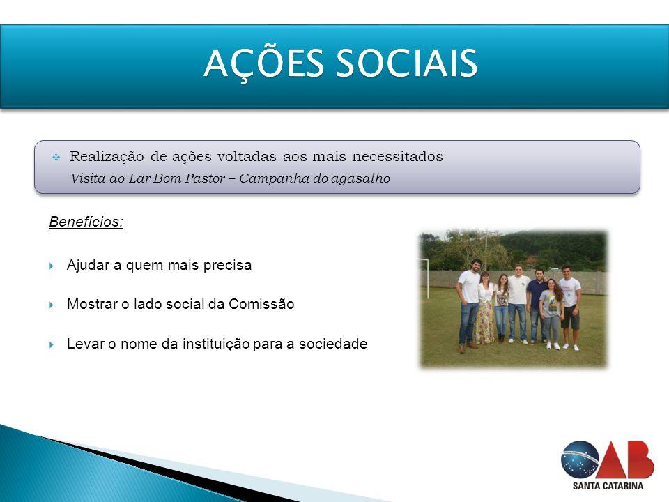 Benefícios:  Ajudar a quem mais precisa  Mostrar o lado social da Comissão  Levar o nome da instituição para a sociedade  Realização de ações volt