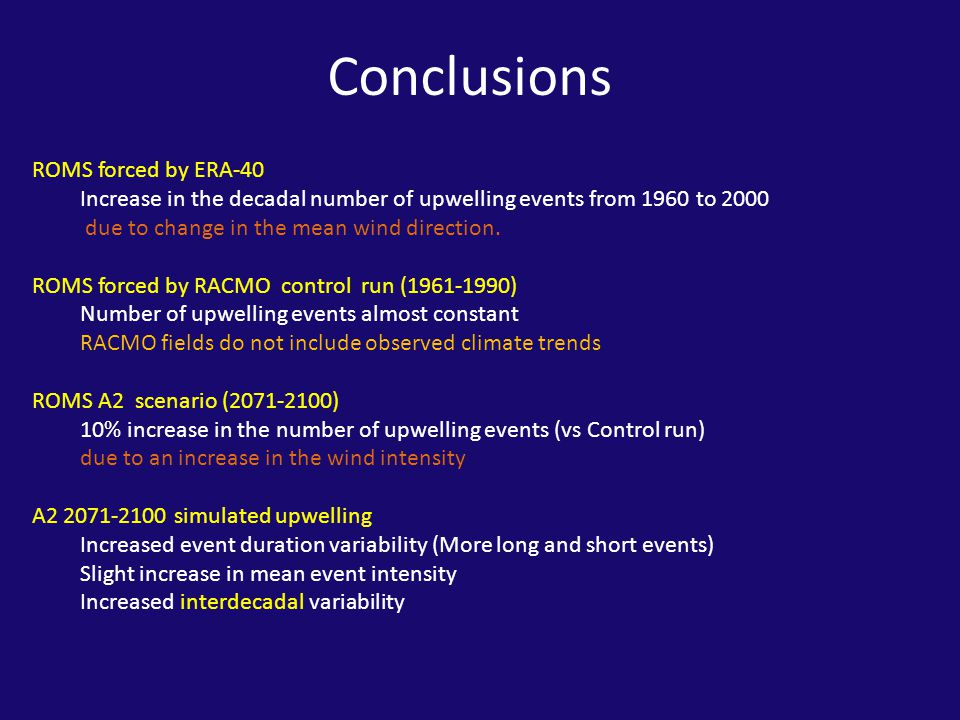 Conclusions ROMS forced by ERA-40 Increase in the decadal number of upwelling events from 1960 to 2000 due to change in the mean wind direction.
