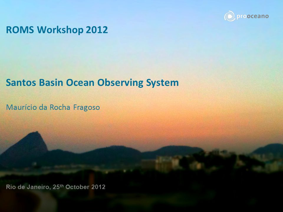 Santos Basin 2012 ROMS WORKSHOP – Rio de Janeiro