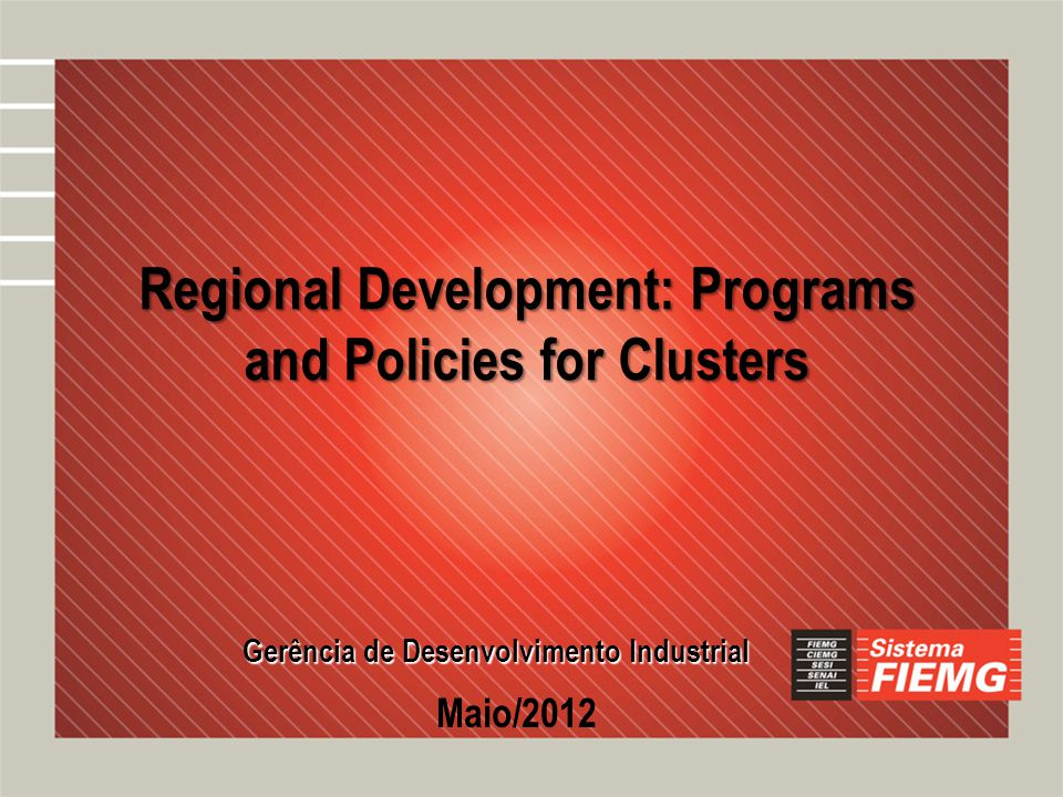 Content Gerência de Desenvolvimento Industrial Work Methodology of Sistema FIEMG in clusters Clusters recognized by NGAPL Clusters supported by FIEMG
