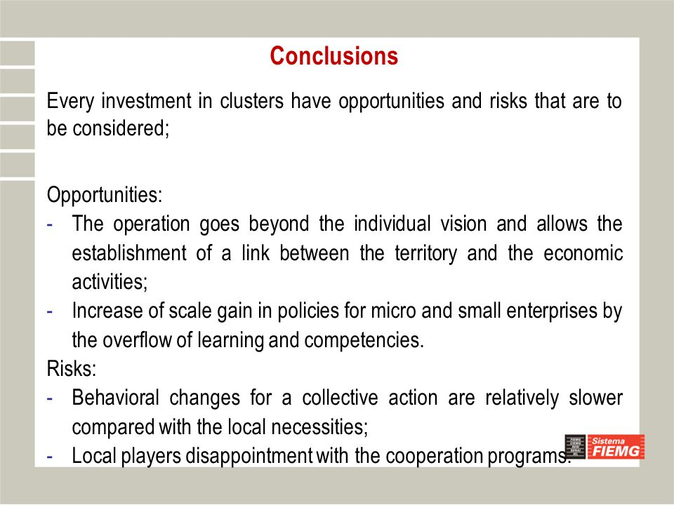 Conclusions Every investment in clusters have opportunities and risks that are to be considered; Opportunities: -The operation goes beyond the individ