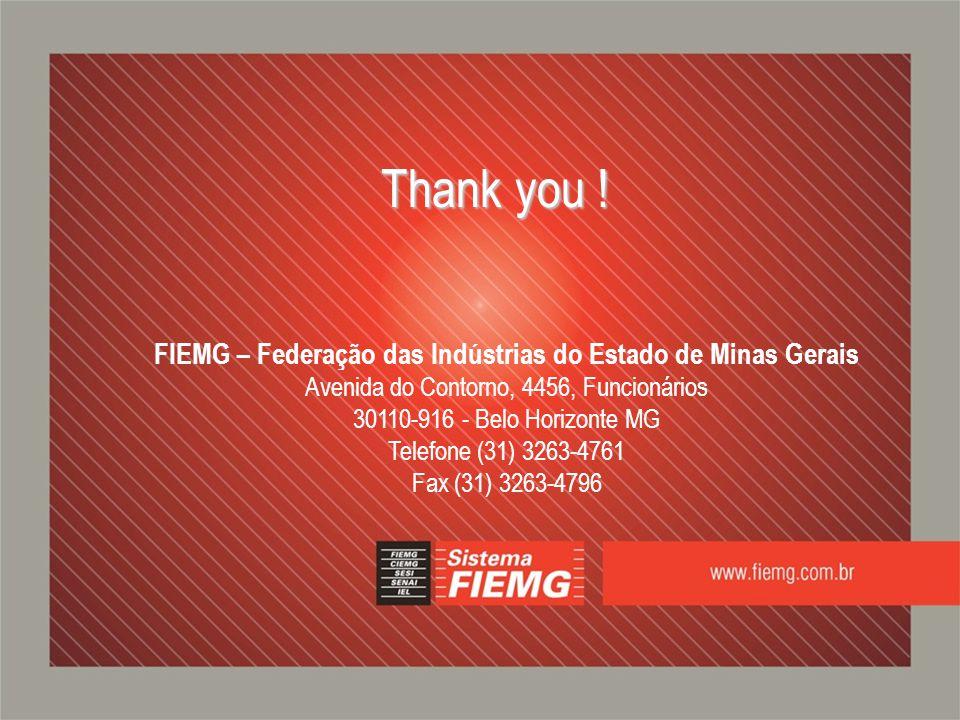 Thank you ! FIEMG – Federação das Indústrias do Estado de Minas Gerais Avenida do Contorno, 4456, Funcionários 30110-916 - Belo Horizonte MG Telefone