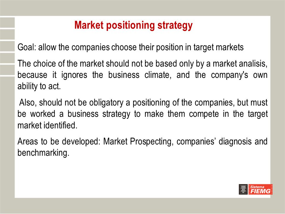 Goal: allow the companies choose their position in target markets The choice of the market should not be based only by a market analisis, because it i