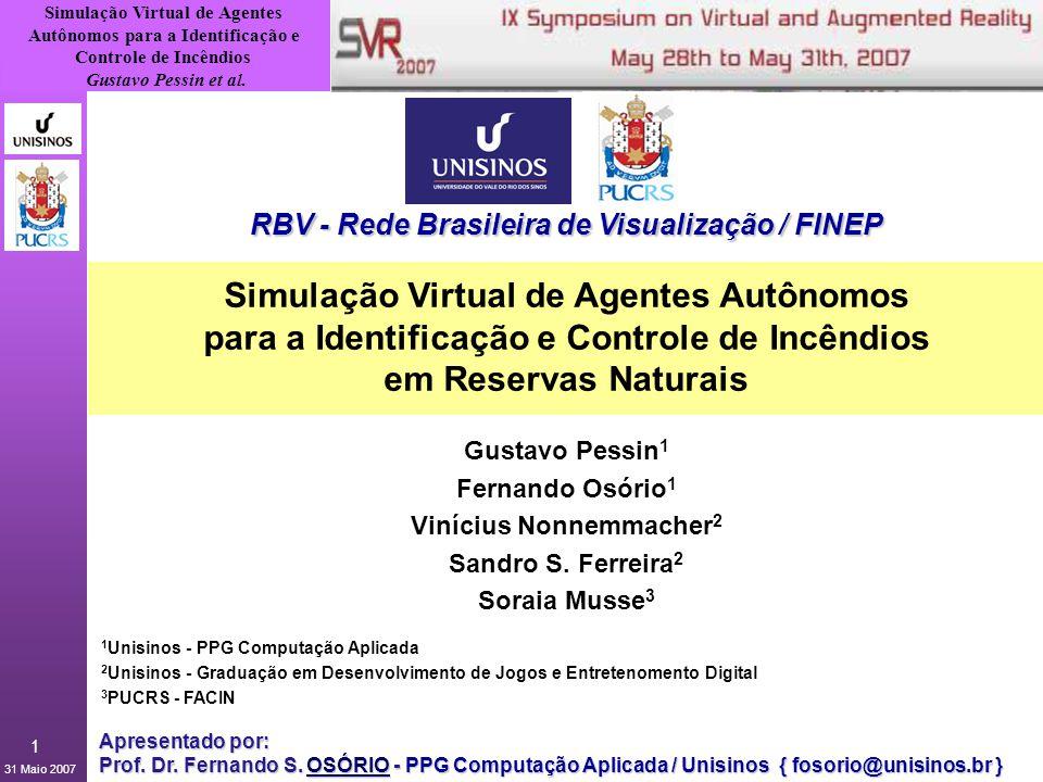 31 Maio 2007 1 Simulação Virtual de Agentes Autônomos para a Identificação e Controle de Incêndios Gustavo Pessin et al. Simulação Virtual de Agentes
