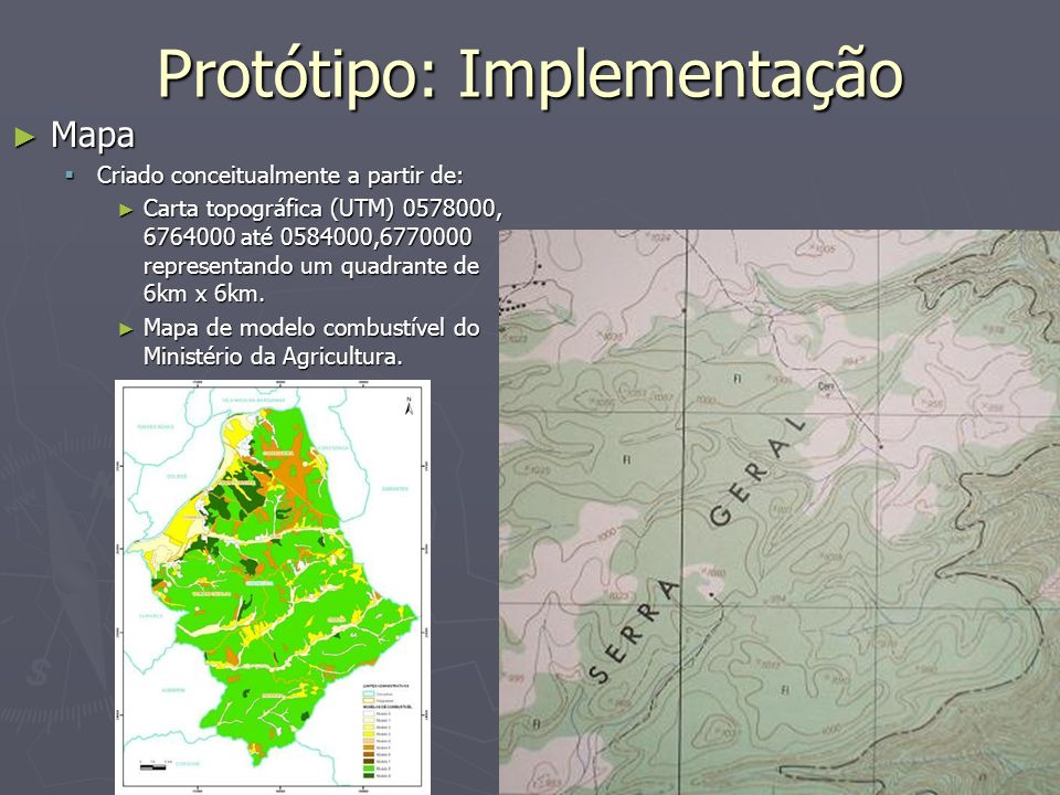 14 31 May 2007 Protótipo: Implementação ► Mapa  Criado conceitualmente a partir de: ► Carta topográfica (UTM) 0578000, 6764000 até 0584000,6770000 representando um quadrante de 6km x 6km.