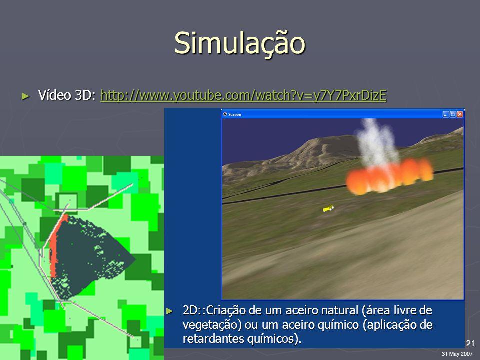 21 31 May 2007 Simulação ► Vídeo 3D: http://www.youtube.com/watch v=y7Y7PxrDizE http://www.youtube.com/watch v=y7Y7PxrDizE ► 2D::Criação de um aceiro natural (área livre de vegetação) ou um aceiro químico (aplicação de retardantes químicos).