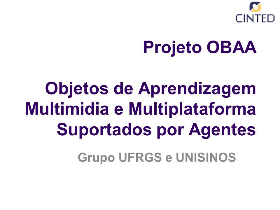 Projeto OBAA Objetos de Aprendizagem Multimidia e Multiplataforma Suportados por Agentes Grupo UFRGS e UNISINOS
