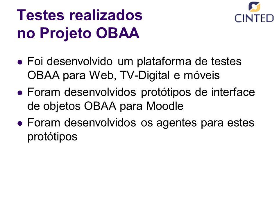 Testes realizados no Projeto OBAA Foi desenvolvido um plataforma de testes OBAA para Web, TV-Digital e móveis Foram desenvolvidos protótipos de interface de objetos OBAA para Moodle Foram desenvolvidos os agentes para estes protótipos