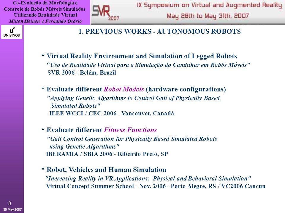 Co-Evolução da Morfologia e Controle de Robôs Móveis Simulados Utilizando Realidade Virtual Milton Heinen e Fernando Osório 30 May 2007 14 3.