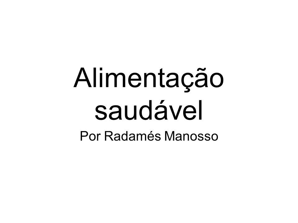 Alimentação saudável Por Radamés Manosso
