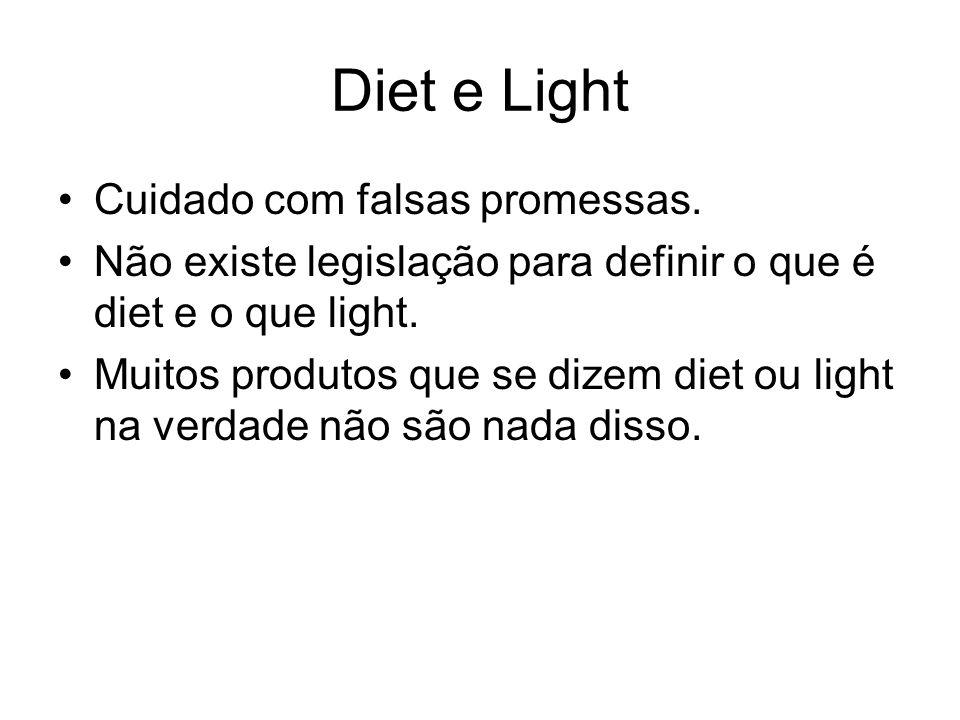 Diet e Light Cuidado com falsas promessas. Não existe legislação para definir o que é diet e o que light. Muitos produtos que se dizem diet ou light n