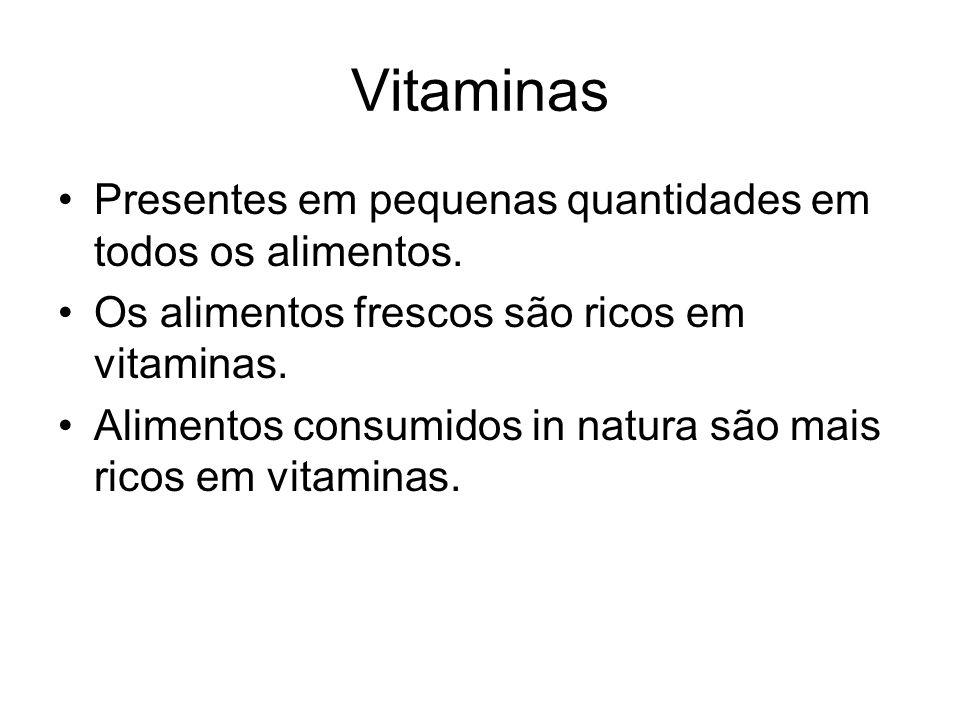 Vitaminas Presentes em pequenas quantidades em todos os alimentos. Os alimentos frescos são ricos em vitaminas. Alimentos consumidos in natura são mai