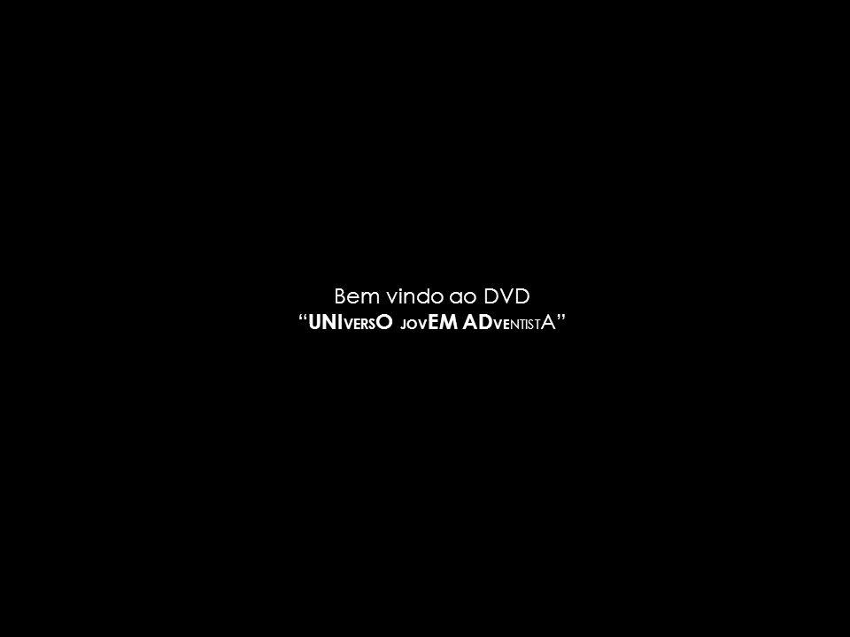 """Bem vindo ao DVD """" UNI VERS O JOV EM AD VE NTIST A"""""""