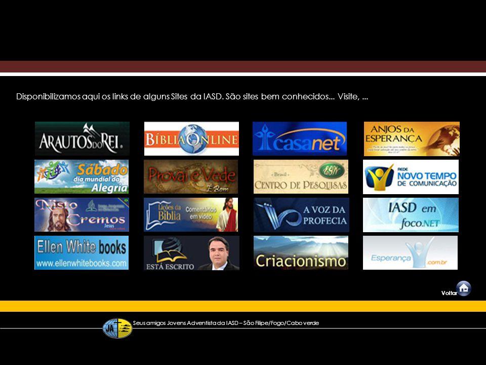 Seus amigos Jovens Adventista da IASD – São Filipe/Fogo/Cabo verde Voltar Disponibilizamos aqui os links de alguns Sites da IASD. São sites bem conhec