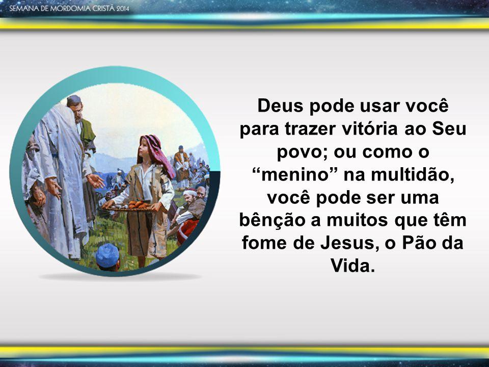"""Deus pode usar você para trazer vitória ao Seu povo; ou como o """"menino"""" na multidão, você pode ser uma bênção a muitos que têm fome de Jesus, o Pão da"""