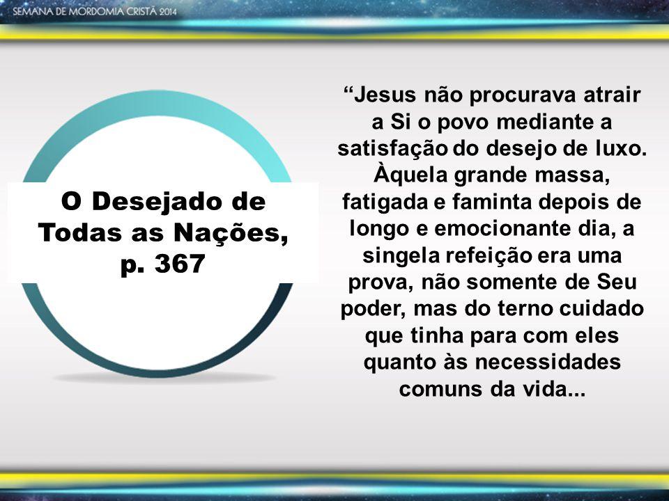 """O Desejado de Todas as Nações, p. 367 """"Jesus não procurava atrair a Si o povo mediante a satisfação do desejo de luxo. Àquela grande massa, fatigada e"""