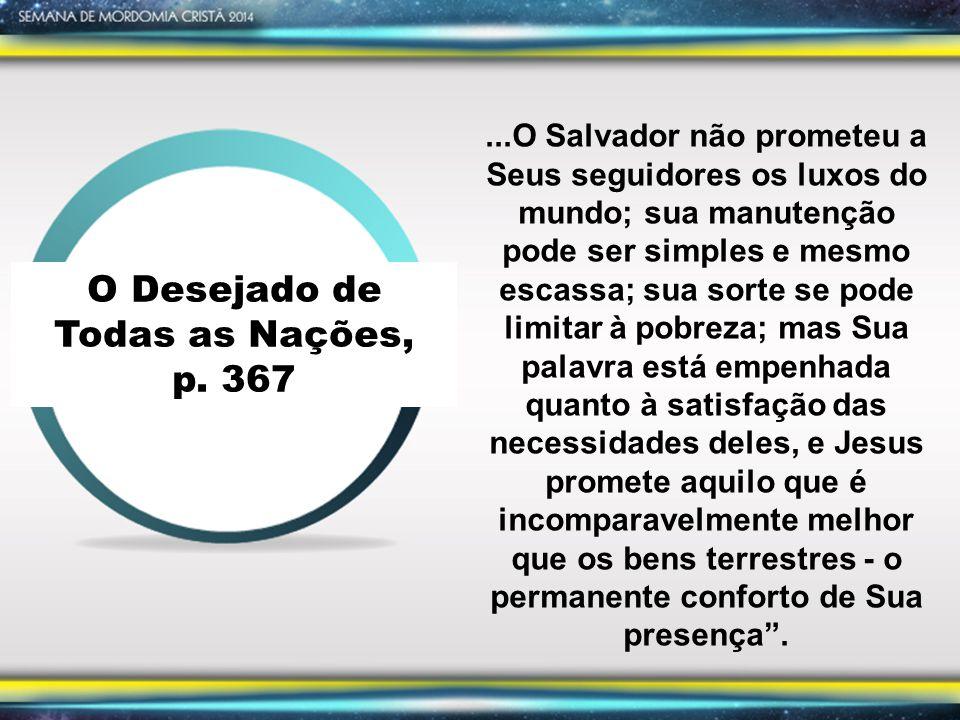 O Desejado de Todas as Nações, p. 367...O Salvador não prometeu a Seus seguidores os luxos do mundo; sua manutenção pode ser simples e mesmo escassa;