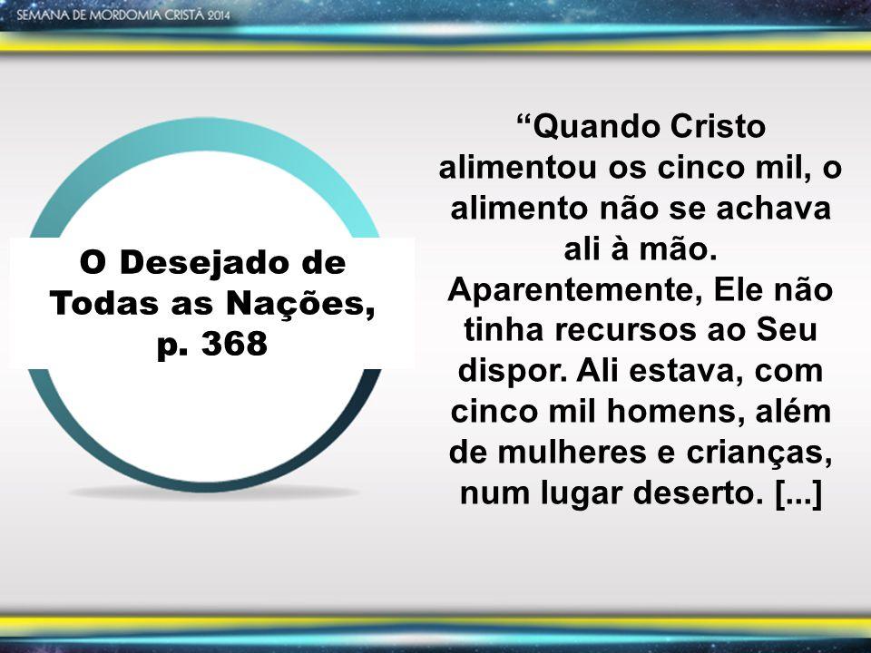 """O Desejado de Todas as Nações, p. 368 """"Quando Cristo alimentou os cinco mil, o alimento não se achava ali à mão. Aparentemente, Ele não tinha recursos"""