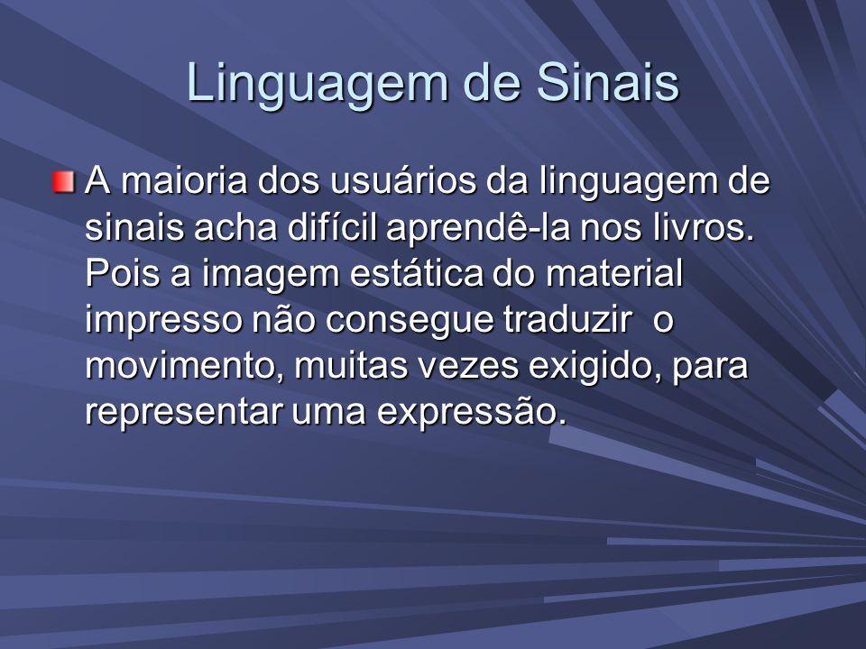 Linguagem de Sinais A maioria dos usuários da linguagem de sinais acha difícil aprendê-la nos livros.
