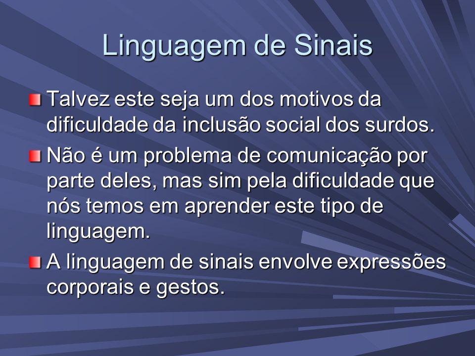 Linguagem de Sinais Talvez este seja um dos motivos da dificuldade da inclusão social dos surdos.