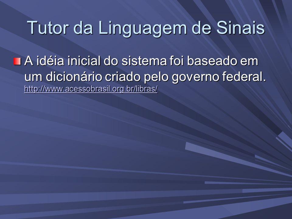 Tutor da Linguagem de Sinais A idéia inicial do sistema foi baseado em um dicionário criado pelo governo federal.