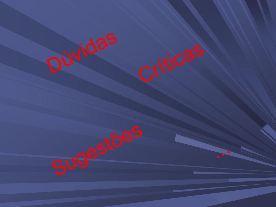 Sugestões Críticas Dúvidas...