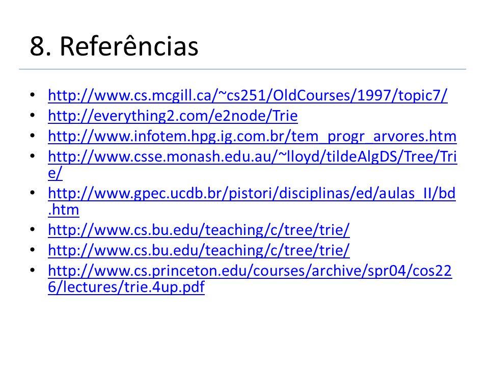8. Referências http://www.cs.mcgill.ca/~cs251/OldCourses/1997/topic7/ http://everything2.com/e2node/Trie http://www.infotem.hpg.ig.com.br/tem_progr_ar