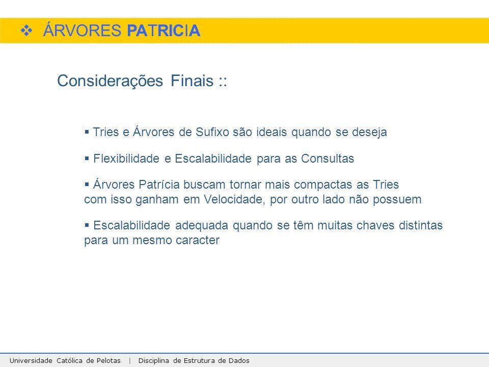 Universidade Católica de Pelotas | Disciplina de Estrutura de Dados  ÁRVORES PATRICIA Considerações Finais ::  Tries e Árvores de Sufixo são ideais