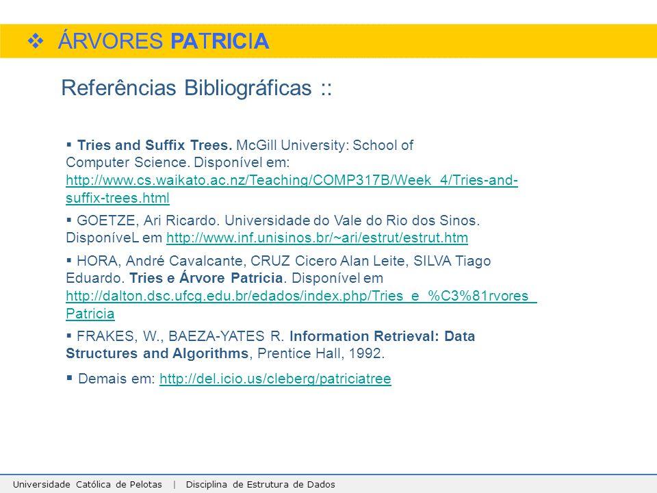Universidade Católica de Pelotas | Disciplina de Estrutura de Dados  ÁRVORES PATRICIA Referências Bibliográficas ::  Tries and Suffix Trees. McGill