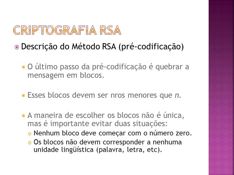  Descrição do Método RSA (pré-codificação)  O último passo da pré-codificação é quebrar a mensagem em blocos.