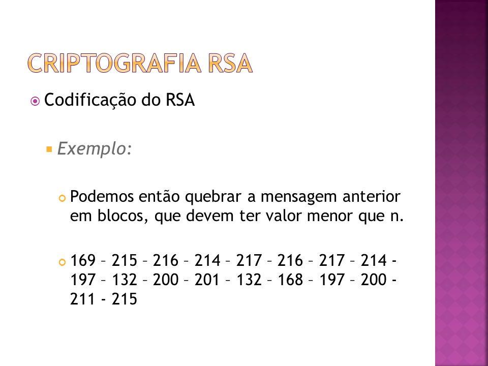  Codificação do RSA  Exemplo: Podemos então quebrar a mensagem anterior em blocos, que devem ter valor menor que n.